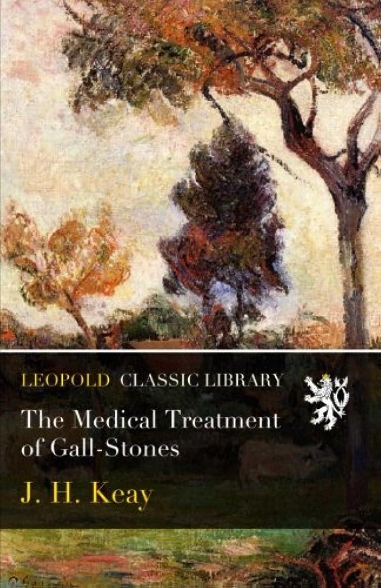定数想定そこThe Medical Treatment of Gall-Stones