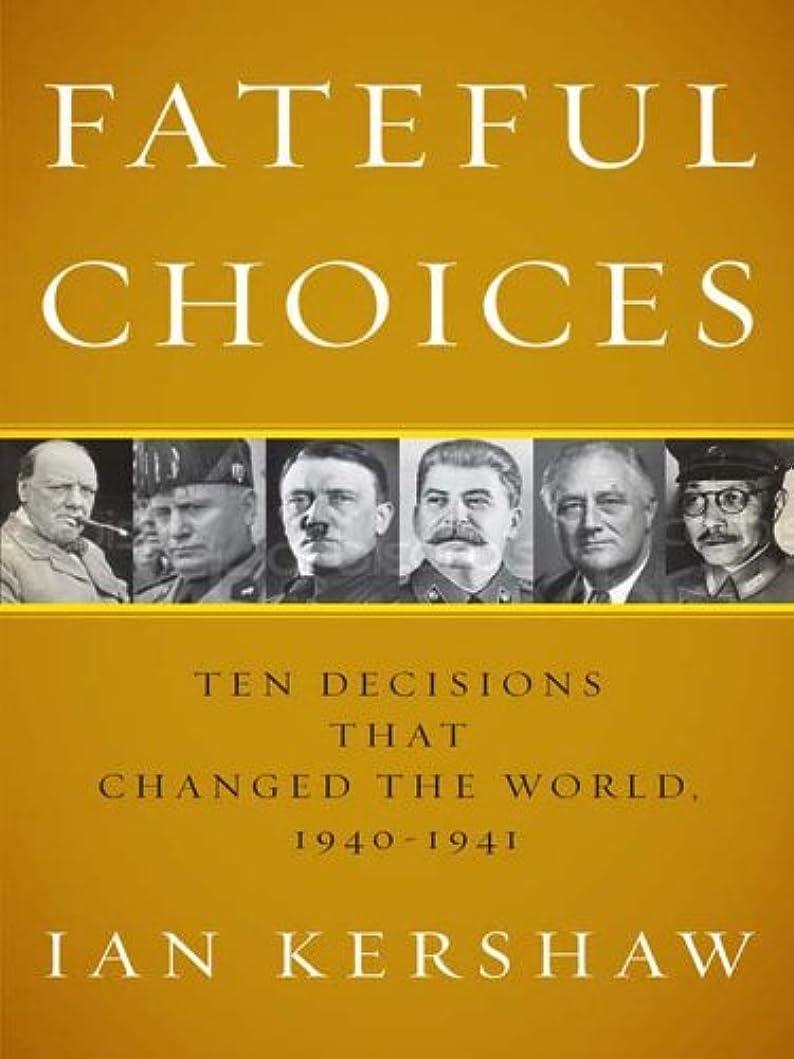 茎航空機映画Fateful Choices: Ten Decisions That Changed the World, 1940-1941 (English Edition)