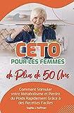 Céto pour les Femmes de plus de 50 Ans: Comment Stimuler votre Métabolisme et Perdre du Poids Rapidement Grâce à des Recettes Faciles (French Edition)