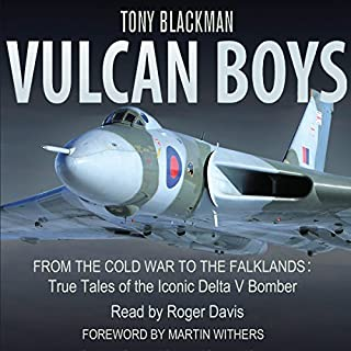 Vulcan Boys     From the Cold War to the Falklands: True Tales of the Iconic Delta V Bomber              By:                                                                                                                                 Tony Blackman                               Narrated by:                                                                                                                                 Roger Davis                      Length: 11 hrs and 17 mins     85 ratings     Overall 4.4