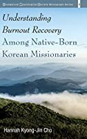Understanding Burnout Recovery Among Native-Born Korean Missionaries (Evangelical Missiological Society Monograph)