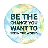 Be The Change You Want To See In The World Magnetic Decal, Inspirational Magnet for Car, Fridge, 5 1/2 Inch