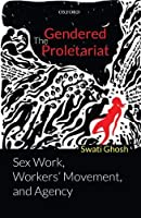 The Gendered Proletariat: Sex Work, Workers Movement, and Agency