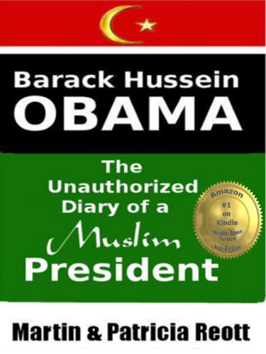 Barack Hussein Obama, The Unauthorized Diary of a Muslim President (Revealed Conspiracies Book 1) - Kindle edition by Reott, Martin, Reott, Patricia. Politics & Social Sciences Kindle eBooks @ Amazon.com.