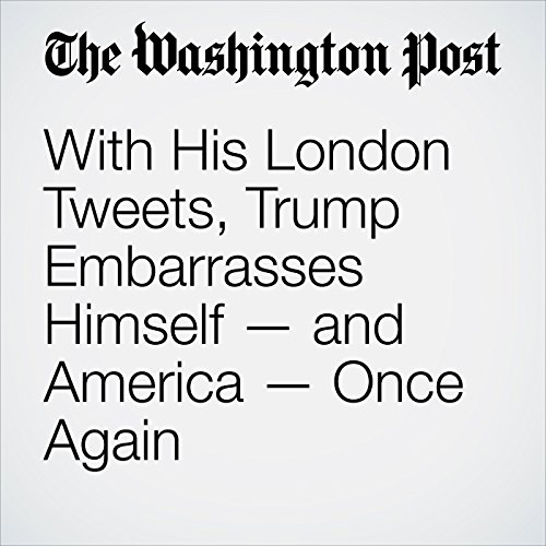 With His London Tweets, Trump Embarrasses Himself — and America — Once Again copertina