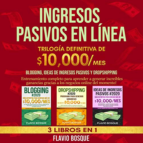 Ingresos Pasivos: Blogging, Ideas de Ingresos Pasivos y Dropshipping - 3 Libros en 1 [Passive Income: Blogging, Passive Income Ideas and Dropshipping - 3 Books in 1] Audiobook By Flavio Bosque cover art