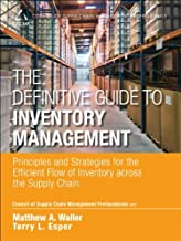 The Definitive Guide to Inventory Management: Principles and Strategies for the Efficient Flow of Inventory across the Supply Chain (Council of Supply Chain Management Professionals)