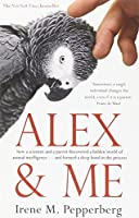 Alex & Me: how a scientist and a parrot discovered a hidden world of animal intelligence - and formed a deep bond in the process by Irene Maxine Pepperberg(2009-03-30)