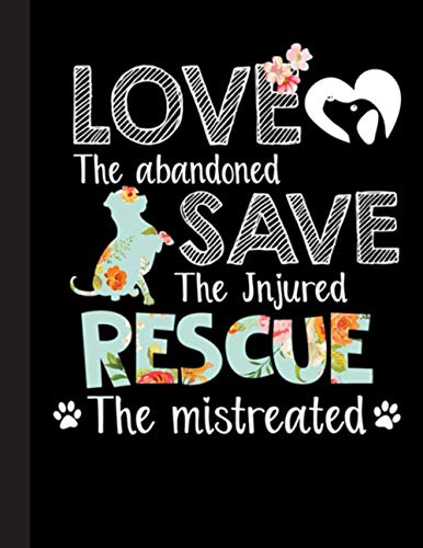 Love The Abandoned Save The Injured Rescue Notebook: Blank Lined Journal for Dog Lovers, Dog Mom, Dog Dad and Pet Owners | 8.5x11 with College Ruled Pages