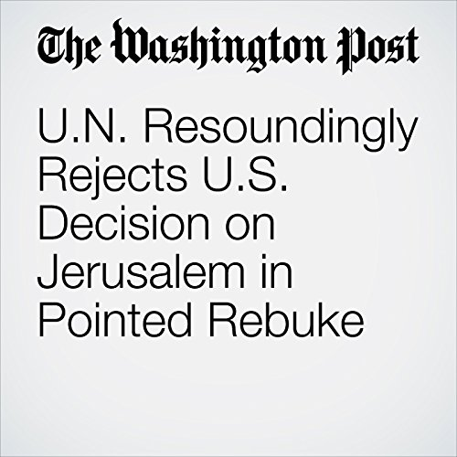 U.N. Resoundingly Rejects U.S. Decision on Jerusalem in Pointed Rebuke copertina