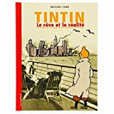 Tintin, le rêve et la réalité - L'histoire de la création des aventures de Tintin