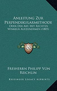 Anleitung Zur Perpendikularmethode: Oder Der Art, Mit Rechten Winkeln Aufzunehmen (1805)