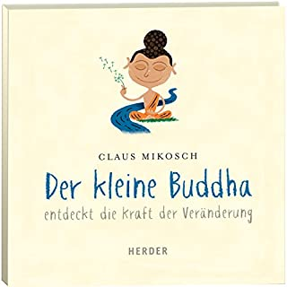 Der kleine Buddha entdeckt die Kraft der Veränderung     Der kleine Buddha              Autor:                                                                                                                                 Claus Mikosch                               Sprecher:                                                                                                                                 Leonard Hohm                      Spieldauer: 1 Std. und 21 Min.     24 Bewertungen     Gesamt 4,6