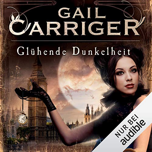 Glühende Dunkelheit Audiobook By Gail Carriger cover art