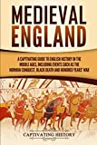 Medieval England: A Captivating Guide to English History in the Middle Ages, Including Events Such as the Norman Conquest, Black Death, and Hundred Years' War