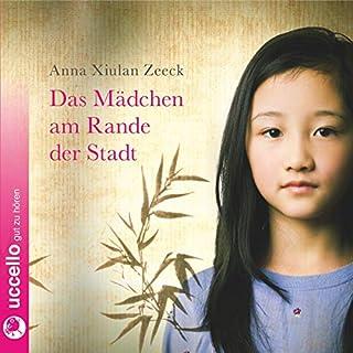 Das Mädchen am Rande der Stadt                   Autor:                                                                                                                                 Anna Xiulan Zeeck                               Sprecher:                                                                                                                                 Ulrike Kriener                      Spieldauer: 2 Std. und 22 Min.     1 Bewertung     Gesamt 5,0