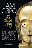 I Am C3Po. The Inside Story: Foreword by J.J. Abrams