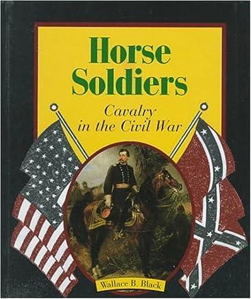 Horse Soldiers: Cavalry in the Civil War (First Books--The American Civil War) by Jean F. Blashfield (1998-03-01)