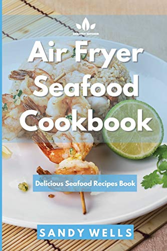 Air Fryer Seafood Cookbook: Delicious Seafood Recipes Book