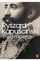 The Emperor: Downfall of an Autocrat (Penguin Classics) by Ryszard Kapuscinski(1905-06-28)