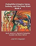 Pedophilia & Empire: Satan, Sodomy, and the Deep State Book 4: North America's Shameful Pedophilia Scandals Like Never Before (PRINT Pedophilia & Empire)
