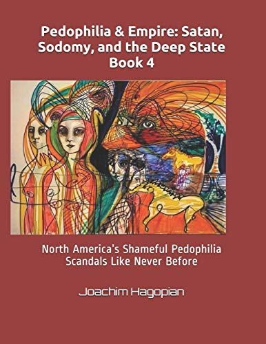Pedophilia & Empire: Satan, Sodomy, and the Deep State Book 4: North America's Shameful Pedophilia