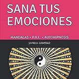 SANA TUS EMOCIONES: MANDALAS + P.N.L. + AUTOHIPNOSIS...