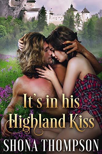 It's in his Highland Kiss: Scottish Medieval Highlander Romance