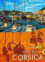 Walk & Eat Corsica: Walks, restaurants and recipes (Sunflower Walk & Eat Guide)
