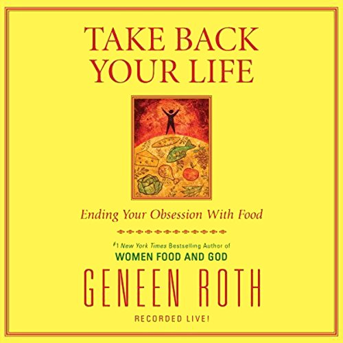 Take Back Your Life     Ending Your Obsession with Food              By:                                                                                                                                 Geneen Roth                               Narrated by:                                                                                                                                 Geneen Roth                      Length: 1 hr and 56 mins     29 ratings     Overall 3.9