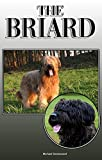 The Briard: A Complete and Comprehensive Owners Guide to: Buying, Owning, Health, Grooming, Training, Obedience, Understanding and Caring for Your Briard (English Edition)