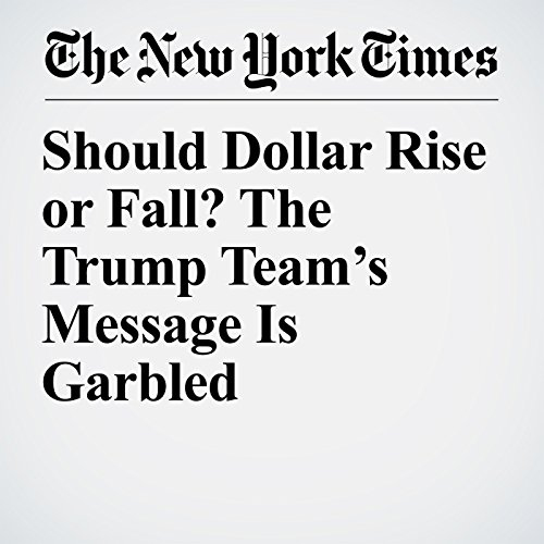 Should Dollar Rise or Fall? The Trump Team's Message Is Garbled copertina