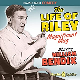 The Life of Riley: Magnificent Mug                   By:                                                                                                                                 Irving Brecher                               Narrated by:                                                                                                                                 William Bendix                      Length: 7 hrs and 48 mins     2 ratings     Overall 4.0