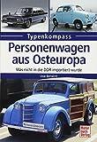 Personenwagen aus Osteuropa: Was nicht in die DDR importiert wurde (Typenkompass)
