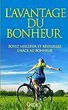 L'avantage du Bonheur: Soyez meilleur et réussissez grâce au bonheur: livre en version française/Happiness Advantage French...