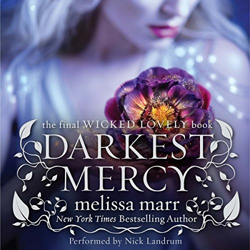 Darkest Mercy     Wicked Lovely, Book 5              By:                                                                                                                                 Melissa Marr                               Narrated by:                                                                                                                                 Nick Landrum                      Length: 8 hrs and 38 mins     213 ratings     Overall 4.3