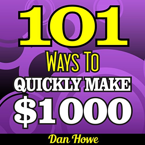 101 Ways To Make $1000 Quickly     A Proven Collection of Income Generating Ideas for Those Who Need Fast Cash: Publishers Gold Award              By:                                                                                                                                 Dan Howe                               Narrated by:                                                                                                                                 Eddie Frierson                      Length: 1 hr and 57 mins     Not rated yet     Overall 0.0