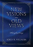 NEW VISIONS on OLD VIEWS: Philosophical Essays
