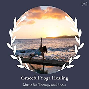 Graceful Yoga Healing - Music For Therapy And Focus
