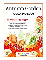 Autumn Garden Coloring Book: A Coloring Book for Adults with Falling Autumn Leaves, Autumn Gardening Scenes, Seasonal Fruits and Vegetables, Flowers, Birds, and Animals for Relaxation and Stress Relief