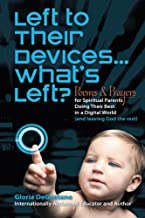 Left to Their Devices...What's Left?: Poems and Prayers for Spiritual Parents Doing Their Best in a Digital World (And Leaving God the Rest)
