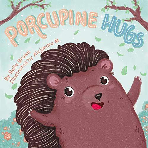 Porcupine Hugs: Bedtime Rhyming Picture Book for Toddlers, Pre-schoolers, Kindergarten and Early Readers