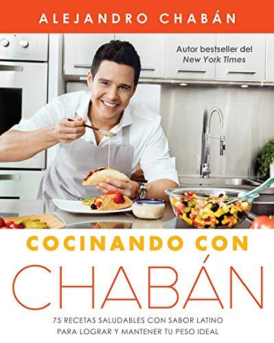 Cocinando con Chabán: 75 recetas saludables con sabor latino para lograr y mantener tu peso ideal (Atria Espanol)