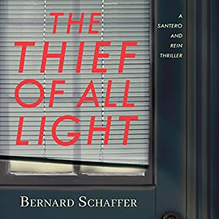 The Thief of All Light     Santero and Rein Thriller Series, Book 1              Written by:                                                                                                                                 Bernard Schaffer                               Narrated by:                                                                                                                                 Neil Hellegers                      Length: 8 hrs and 50 mins     2 ratings     Overall 4.5