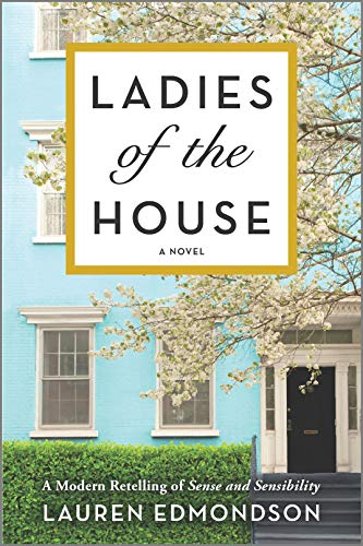 Ladies of the House: A Modern Retelling of Sense and Sensibility by [Lauren Edmondson]