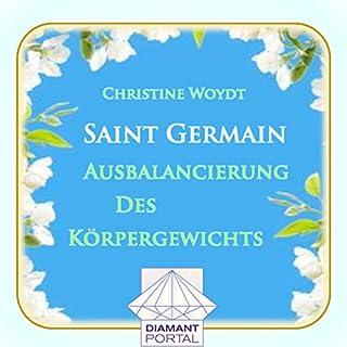 Saint Germain: Ausbalancierung des Körpergewichts                   Autor:                                                                                                                                 Christine Woydt                               Sprecher:                                                                                                                                 Christine Woydt                      Spieldauer: 3 Std. und 17 Min.     12 Bewertungen     Gesamt 3,8