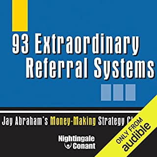 93 Extraordinary Referral Systems     Jay Abraham's Money-Making Strategy Clusters              By:                                                                                                                                 Jay Abraham                               Narrated by:                                                                                                                                 Jay Abraham                      Length: 3 hrs and 22 mins     67 ratings     Overall 4.4