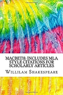 Macbeth: Includes MLA Style Citations for Scholarly Articles, Peer-Reviewed and Critical Essays