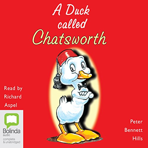 A Duck Called Chatsworth                   By:                                                                                                                                 Peter Bennett Hills                               Narrated by:                                                                                                                                 Richard Aspel                      Length: 28 mins     Not rated yet     Overall 0.0