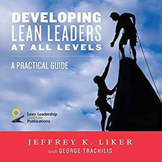 Developing Lean Leaders at All Levels     A Practical Guide              By:                                                                                                                                 Jeffrey K. Liker,                                                                                        George Trachilis                               Narrated by:                                                                                                                                 Ron Carter                      Length: 9 hrs and 28 mins     2 ratings     Overall 4.0